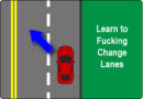 Learn to F$%*ing Change Lanes