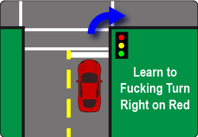 Learn to Turn Right on a Fucking Red